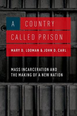 A Country Called Prison: Mass Incarceration and the Making of a New Nation (Hardback)