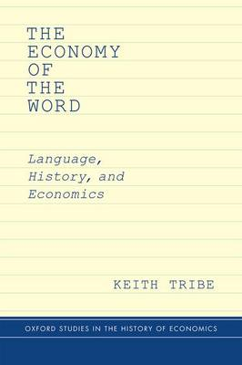 The Economy of the Word: Language, History, and Economics - Oxford Studies in History of Economics (Hardback)
