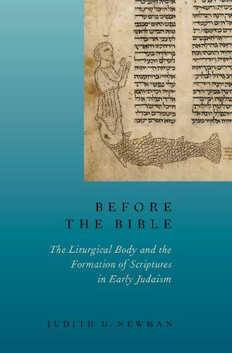 Before the Bible: The Liturgical Body and the Formation of Scriptures in early Judaism (Hardback)