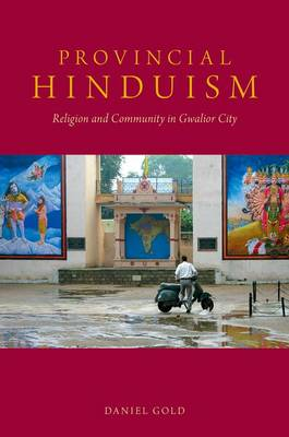 Provincial Hinduism: Religion and Community in Gwalior City (Hardback)