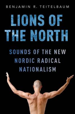 Lions of the North: Sounds of the New Nordic Radical Nationalism (Hardback)