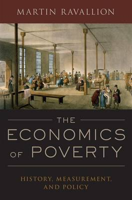 The Economics of Poverty: History, Measurement, and Policy (Hardback)