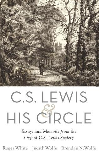 C. S. Lewis and His Circle: Essays and Memoirs from the Oxford C.S. Lewis Society (Hardback)