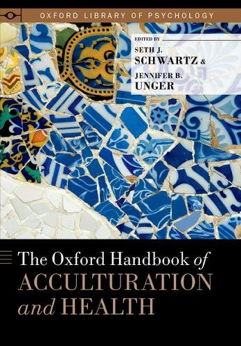 The Oxford Handbook of Acculturation and Health - Oxford Library of Psychology (Hardback)