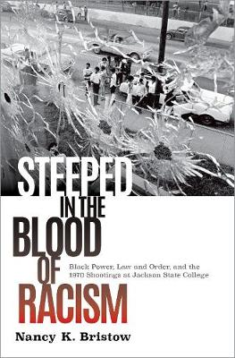 Steeped in the Blood of Racism: Black Power, Law and Order, and the 1970 Shootings at Jackson State College (Hardback)