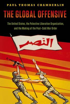 The Global Offensive: The United States, the Palestine Liberation Organization, and the Making of the Post-Cold War Order - Oxford Studies in International History (Paperback)