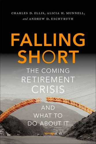 Falling Short: The Coming Retirement Crisis and What to Do About It (Hardback)