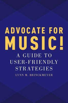 Advocate for Music!: A Guide to User-Friendly Strategies (Paperback)