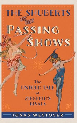The Shuberts and Their Passing Shows: The Untold Tale of Ziegfeld's Rivals - Broadway Legacies (Hardback)