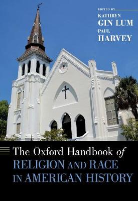 The Oxford Handbook of Religion and Race in American History - Oxford Handbooks (Hardback)