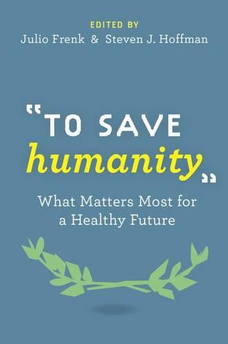 """""""To Save Humanity"""": What Matters Most for a Healthy Future (Hardback)"""