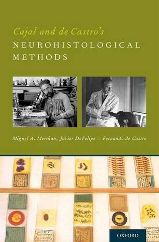 Cajal and de Castro's Neurohistological Methods (Hardback)