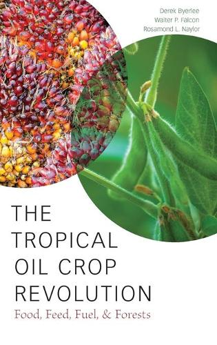 The Tropical Oil Crop Revolution: Food, Feed, Fuel, and Forests (Hardback)