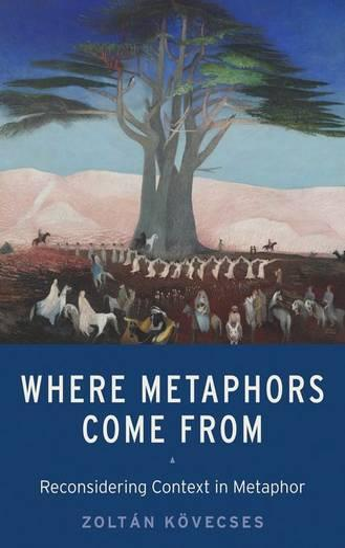 Where Metaphors Come From: Reconsidering Context in Metaphor (Hardback)