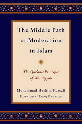The Middle Path of Moderation in Islam: The Qur'anic Principle of Wasatiyyah - Religion and Global Politics (Hardback)