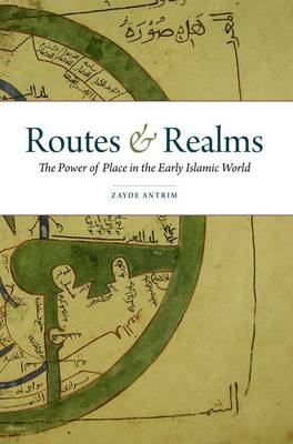 Routes and Realms: The Power of Place in the Early Islamic World (Paperback)