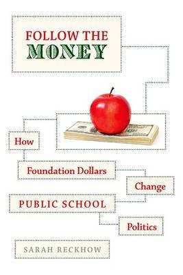 Follow the Money: How Foundation Dollars Change Public School Politics - Studies in Postwar American Political Development (Paperback)