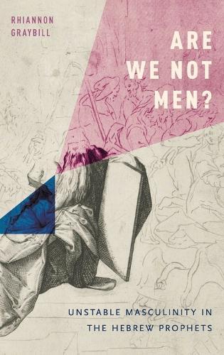 Are We Not Men?: Unstable Masculinity in the Hebrew Prophets (Hardback)