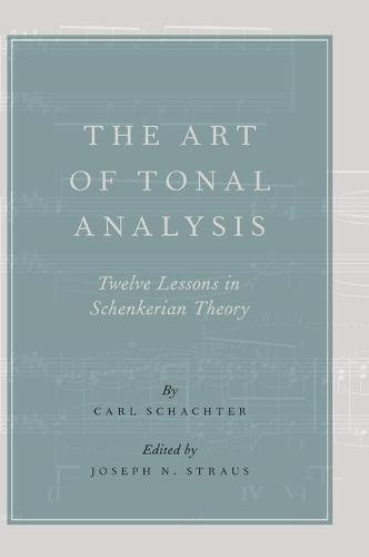 The Art of Tonal Analysis: Twelve Lessons in Schenkerian Theory (Hardback)
