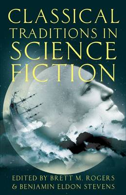 Classical Traditions in Science Fiction - Classical Presences (Paperback)
