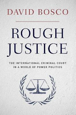 Rough Justice: The International Criminal Court in a World of Power Politics (Paperback)
