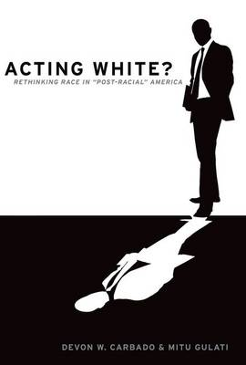 Acting White?: Rethinking Race in Post-Racial America (Paperback)