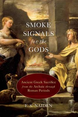 Smoke Signals for the Gods: Ancient Greek Sacrifice from the Archaic through Roman Periods (Paperback)