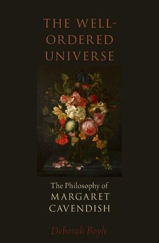 The Well-Ordered Universe: The Philosophy of Margaret Cavendish (Hardback)
