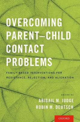 Overcoming Parent-Child Contact Problems: Family-Based Interventions for Resistance, Rejection, and Alienation (Paperback)