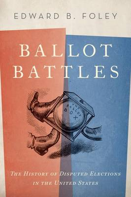 Ballot Battles: The History of Disputed Elections in the United States (Hardback)