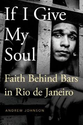 If I Give My Soul: Faith Behind Bars in Rio de Janeiro - Global Pentecost Charismat Christianity (Paperback)