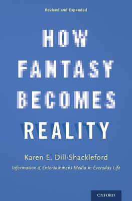 How Fantasy Becomes Reality: Information and Entertainment Media in Everyday Life, Revised and Expanded (Hardback)