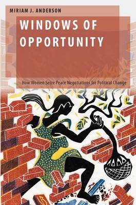 Windows of Opportunity: How Women Seize Peace Negotiations for Political Change - Oxford Studies in Gender and International Relations (Hardback)