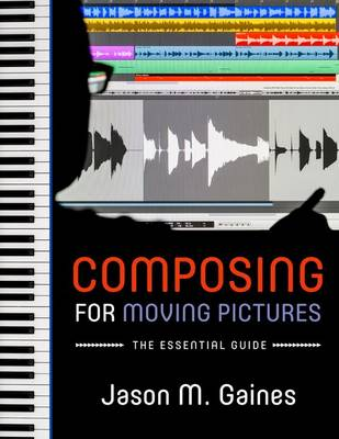 Composing for Moving Pictures: The Essential Guide (Hardback)