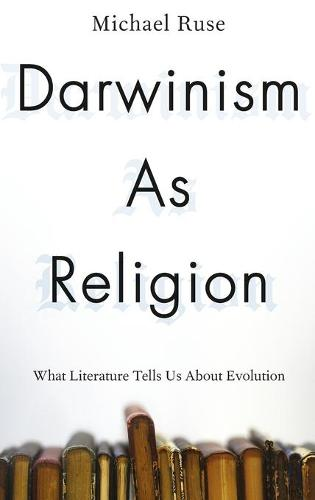 Darwinism as Religion: What Literature Tells Us about Evolution (Hardback)