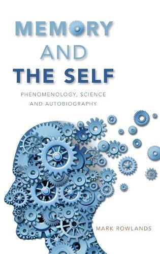 Memory and the Self: Phenomenology, Science and Autobiography (Hardback)