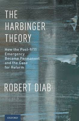 The Harbinger Theory: How the Post-9/11 Emergency Became Permanent and the Case for Reform (Hardback)