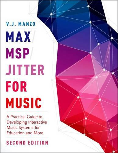 Max/MSP/Jitter for Music: A Practical Guide to Developing Interactive Music Systems for Education and More (Hardback)