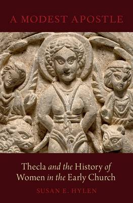A Modest Apostle: Thecla and the History of Women in the Early Church (Hardback)