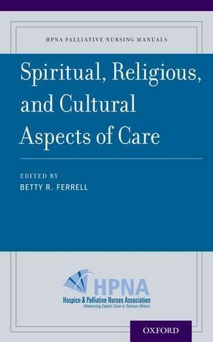 Spiritual, Religious, and Cultural Aspects of Care - HPNA Palliative Nursing Manuals (Paperback)