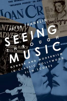 Seeing Through Music: Gender and Modernism in Classic Hollywood Film Scores - Oxford Music/Media Series (Paperback)