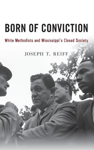 Born of Conviction: White Methodists and Mississippi's Closed Society (Hardback)