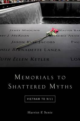 Memorials to Shattered Myths: Vietnam to 9/11 (Paperback)