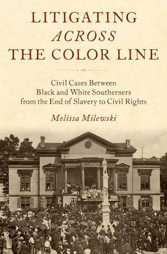 Litigating Across the Color Line: Civil Cases Between Black and White Southerners from the End of Slavery to Civil Rights (Hardback)