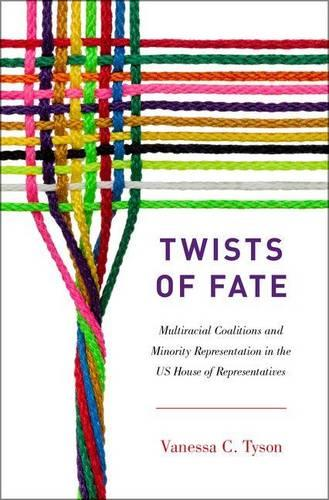 Twists of Fate: Multiracial Coalitions and Minority Representation in the US House of Representatives (Hardback)