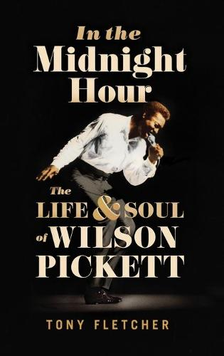 In the Midnight Hour: The Life & Soul of Wilson Pickett (Hardback)