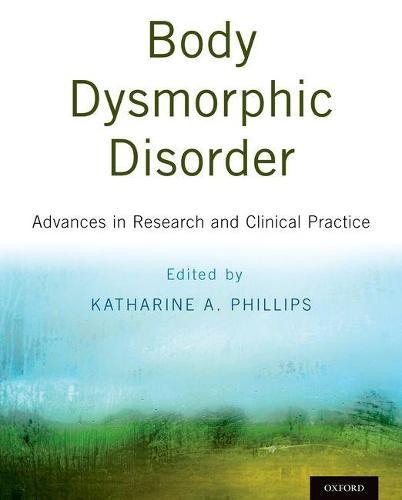 Body Dysmorphic Disorder: Advances in Research and Clinical Practice (Hardback)