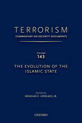 TERRORISM: COMMENTARY ON SECURITY DOCUMENTS VOLUME 143: The Evolution of the Islamic State - Terrorism:Commentary on Security Documen (Hardback)