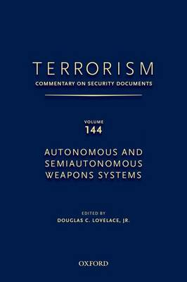 TERRORISM: COMMENTARY ON SECURITY DOCUMENTS VOLUME 144: Autonomous and Semiautonomous Weapons Systems - Terrorism:Commentary on Security Documen (Hardback)
