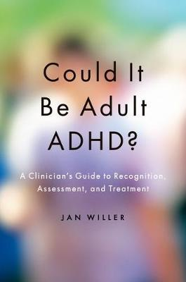 Could it be Adult ADHD?: A Clinician's Guide to Recognition, Assessment, and Treatment (Paperback)